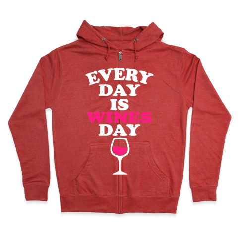 Every Day Is Wines Day Zip Hoodie