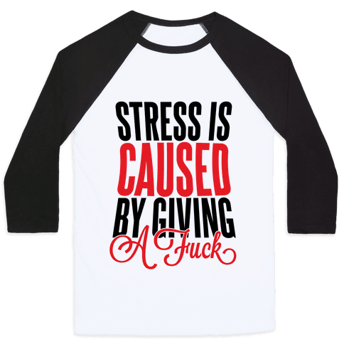 Stress Is Caused By Giving A F*** Baseball Tee