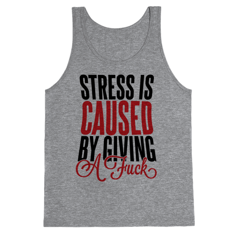 Stress Is Caused By Giving A F*** Tank Top