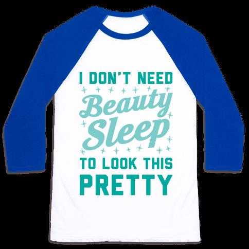 I Don't Need Beauty Sleep To Look This Pretty Baseball Tee