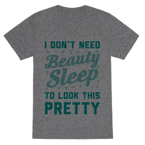 I Don't Need Beauty Sleep To Look This Pretty V-Neck Tee Shirt