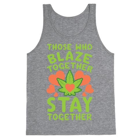 Those Who Blaze Together Stay Together Tank Top