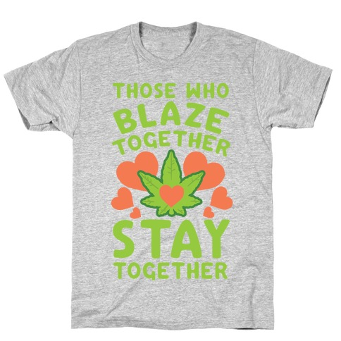 Those Who Blaze Together Stay Together T-Shirt