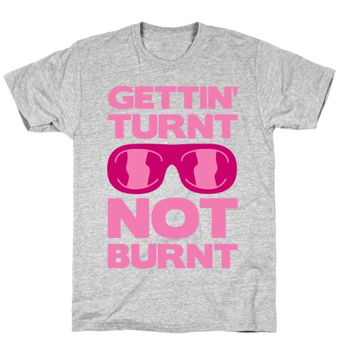 Gettin' Turnt Not Burnt T-Shirt