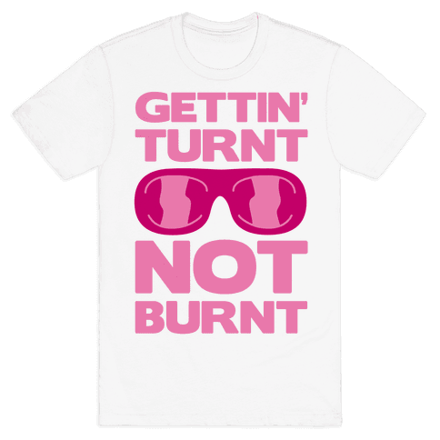 Gettin' Turnt Not Burnt Mens T-Shirt