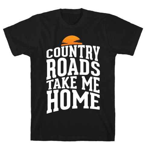 Country Roads, Take Me Home Mens T-Shirt