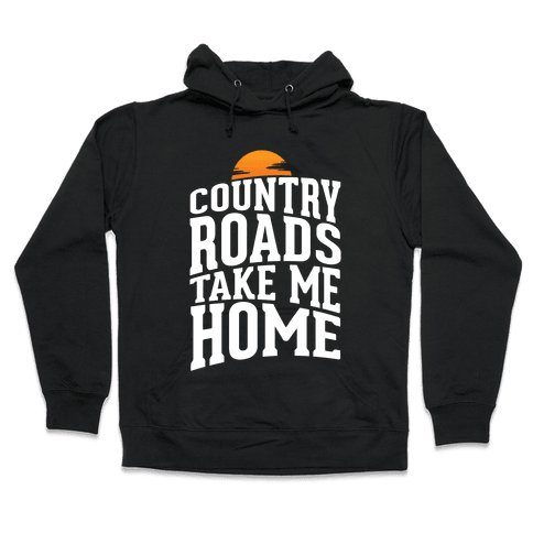 Country Roads, Take Me Home Hooded Sweatshirt