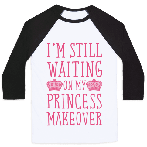 I'm Still Waiting On My Princess Makeover
