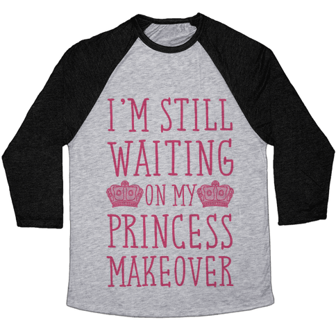 I'm Still Waiting On My Princess Makeover Baseball Tee