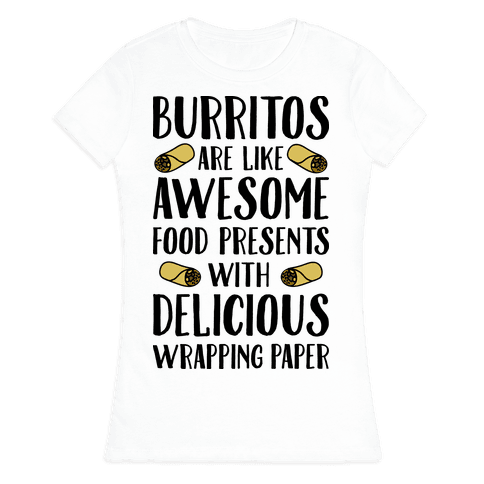 Burritos Are Awesome Presents Womens T-Shirt
