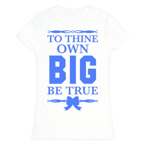 To Thine Own Big Be True (Shakespeare Big & Little) Womens T-Shirt