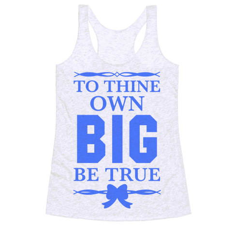 To Thine Own Big Be True (Shakespeare Big & Little) Racerback Tank Top
