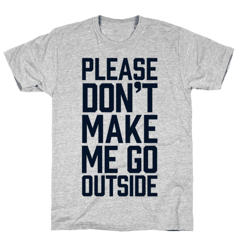 Please Don't Make Me Go Outside Mens T-Shirt