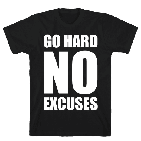 Go Hard No Excuses Mens T-Shirt