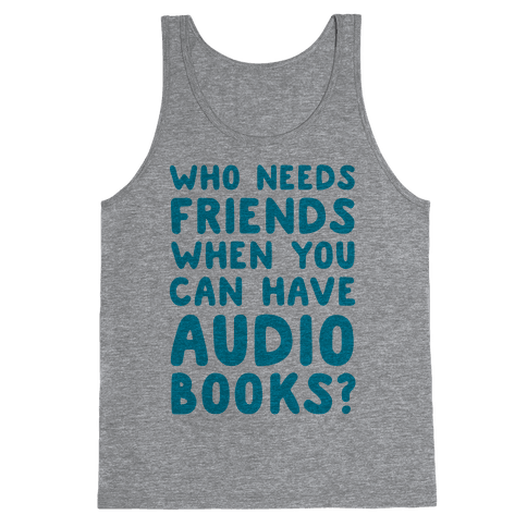 Who Needs Friends When You Can Have Audiobooks? Tank Top