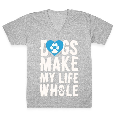 Dogs Make My Life Whole V-Neck Tee Shirt