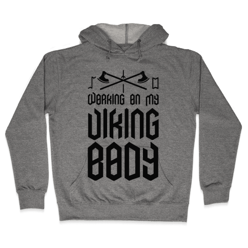 Working on my Viking Body Hooded Sweatshirt