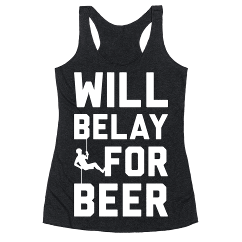 Will Belay For Beer Racerback Tank Top
