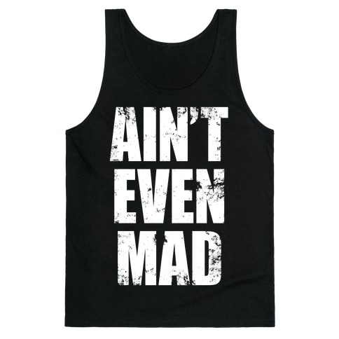 Ain't Even Mad Tank Top