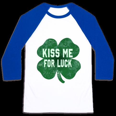 Kiss Me For Luck Baseball Tee