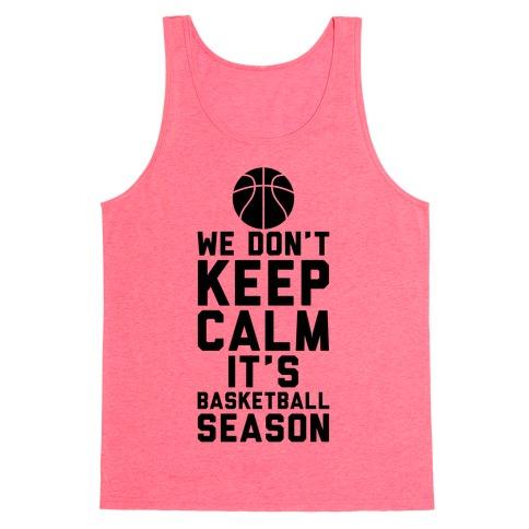 We Don't Keep Calm, It's Basketball Season Tank Top