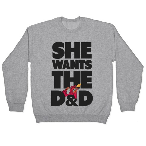 She Wants The D & D Pullover