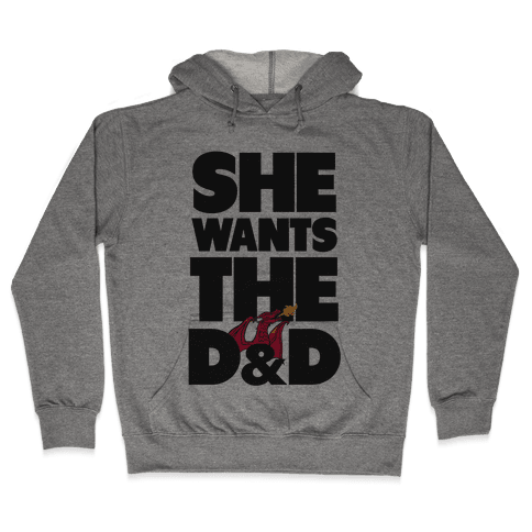 She Wants The D & D Hooded Sweatshirt