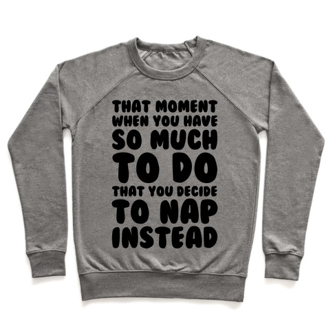 That Moment When You Have So Much To Do That You Decide To Nap Instead Pullover