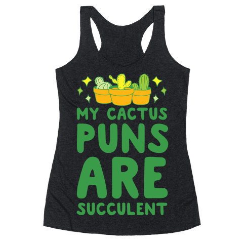 My Cactus Puns Are Succulent Racerback Tank Top