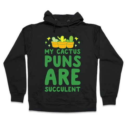My Cactus Puns Are Succulent Hooded Sweatshirt