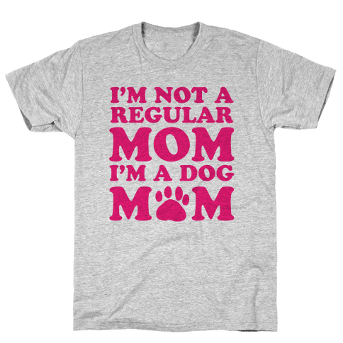 I'm not a Regular Mom I'm a Dog Mom Mens T-Shirt