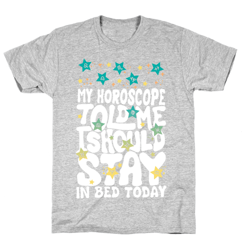My Horoscope Told Me I Should Stay In Bed Today Mens T-Shirt