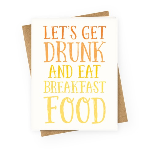 Let's Get Drunk And Eat Breakfast Food Greeting Card