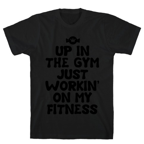 Up in the Gym Just Workin' on My Fitness (neon) T-Shirt