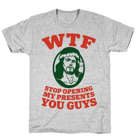 Stop Opening My Presents You Guys T-Shirt