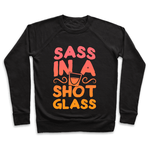 Sass in a Shot Glass Pullover