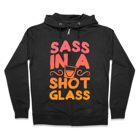 Sass in a Shot Glass Zip Hoodie