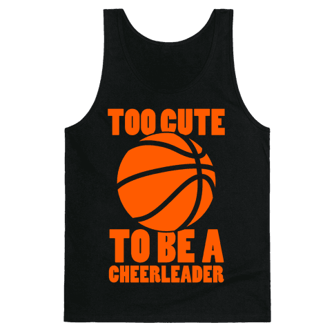 Too Cute To Be a Cheerleader (Basketball) Tank Top