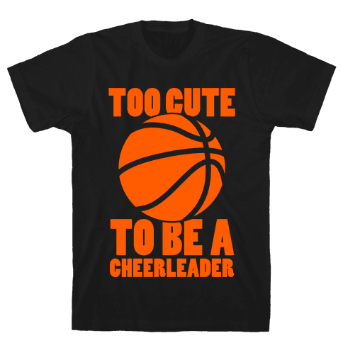 Too Cute To Be a Cheerleader (Basketball) Mens T-Shirt