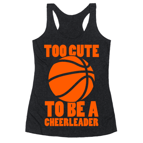 Too Cute To Be a Cheerleader (Basketball) Racerback Tank Top