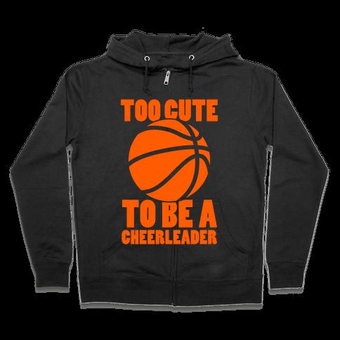 Too Cute To Be a Cheerleader (Basketball) Zip Hoodie