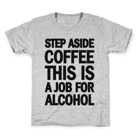 Step Aside Coffee This Is A Job For Alcohol Kids T-Shirt