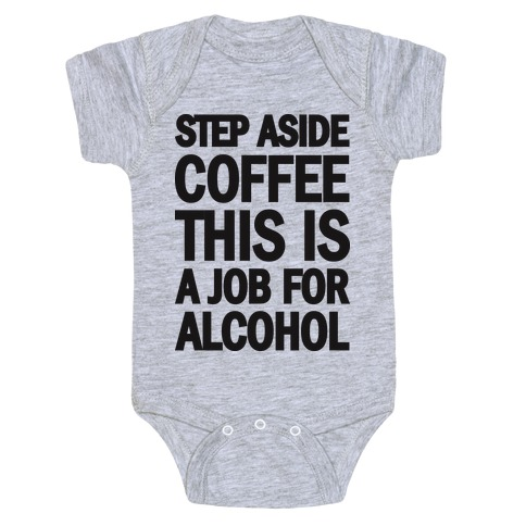 Step Aside Coffee This Is A Job For Alcohol Baby Onesy