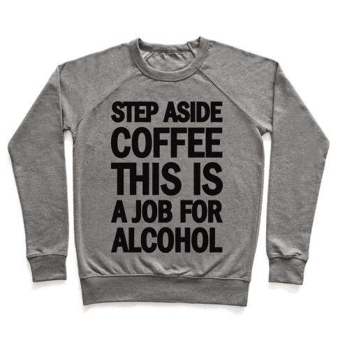 Step Aside Coffee This Is A Job For Alcohol Pullover