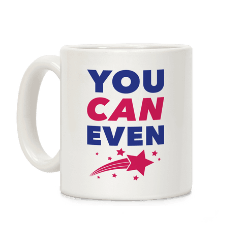 You Can Even Coffee Mug