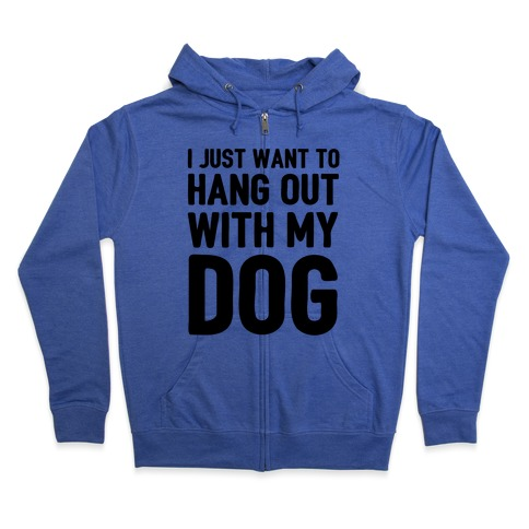 3bebe2e3 I Just Want To Hang Out With My Dog Hoodie | LookHUMAN