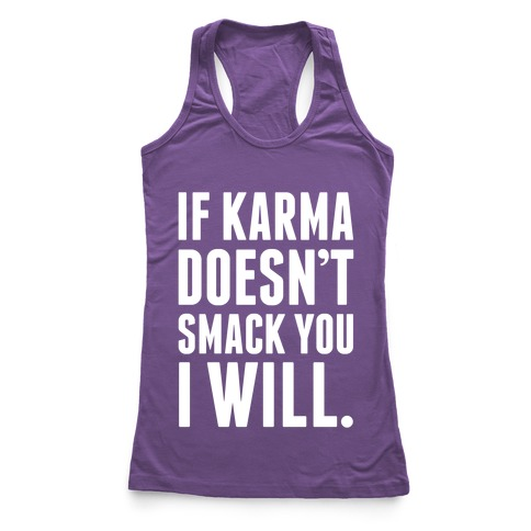 If Karma Doesn't smack You, I Will. Racerback Tank Top