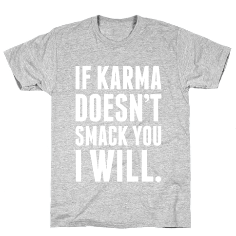 If Karma Doesn't smack You, I Will. Mens T-Shirt