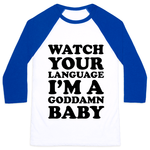 Watch Your Language I'm A Goddamn Baby Baseball Tee