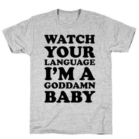 Watch Your Language I'm A Goddamn Baby Mens T-Shirt